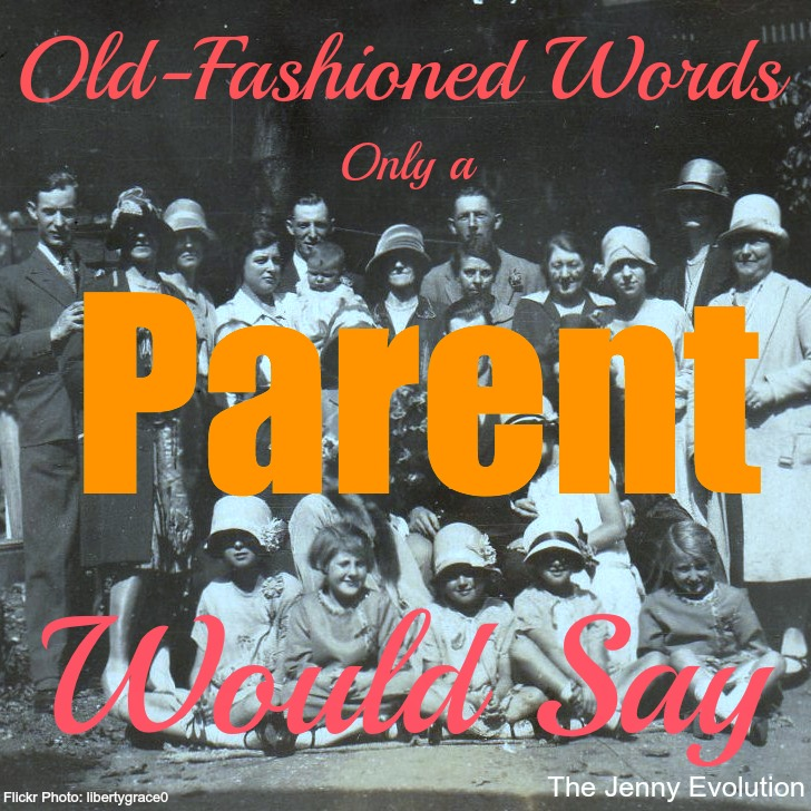 Old Fashioned Words Only a Parent Would Say. So true!