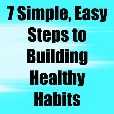 7 Steps to Building Healthy Habits