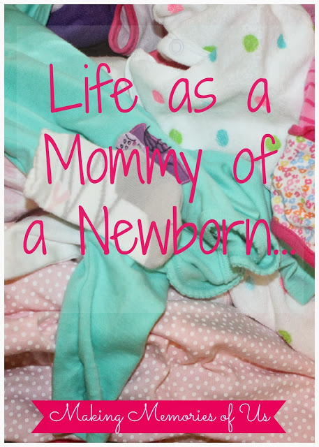 Life As a Mommy of a Newborn | Making Memories of Us