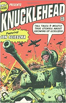 Knucklehead: Tall Tales and Almost True Stories of Growing up Scieszka by Jon Scieszka