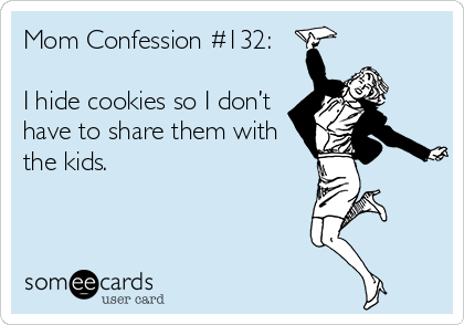 Mom Confession #132: I hide cookies so I don't have to share them with the kids.