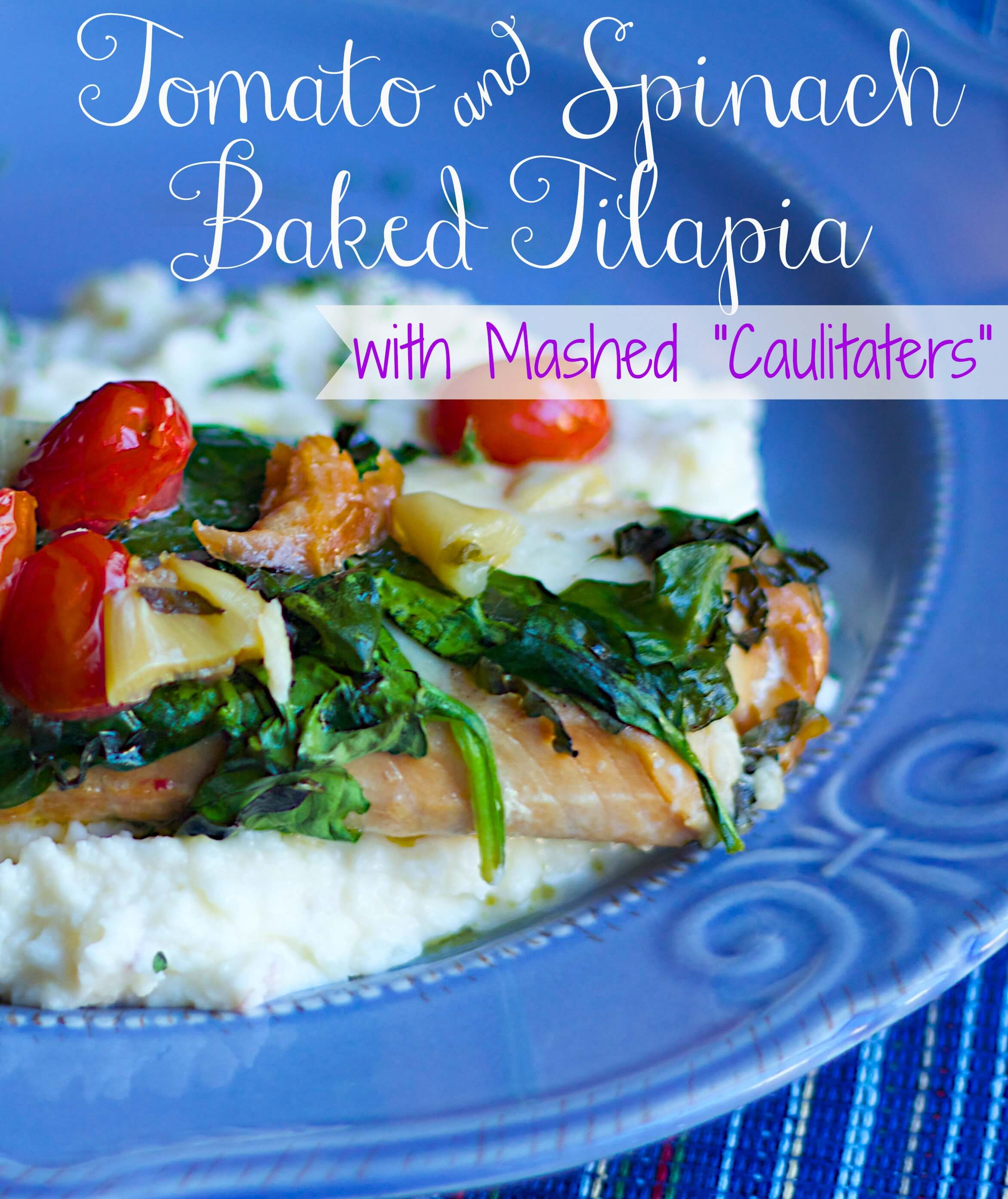 "Tomato and Spinach Baked Tilapia with Mashed ""Caulitaters"" Recipe"