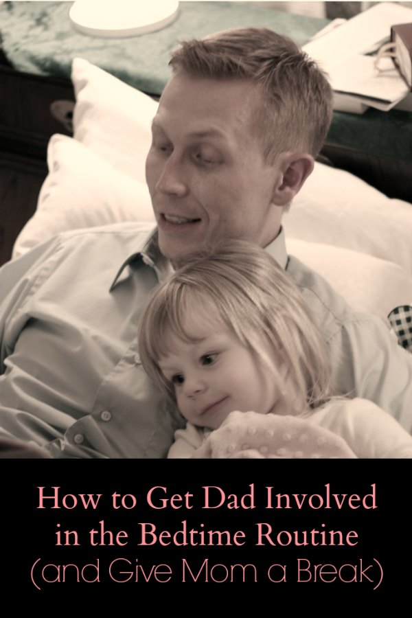 How to Get Dad Involved in the Bedtime Routine (and give mom a break) #parenting