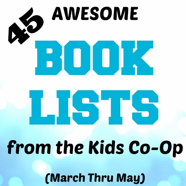Don't Miss This! 45 Awesome Book Lists from Kids Co-Op, March Thru May #kidlit
