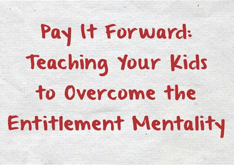 Pay It Forward: Teaching Your Kids to Overcome the Entitlement Mentality | The Jenny Evolution