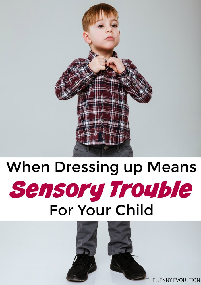 When Dressing Up Means Sensory Trouble For Your Child | The Jenny Evolution