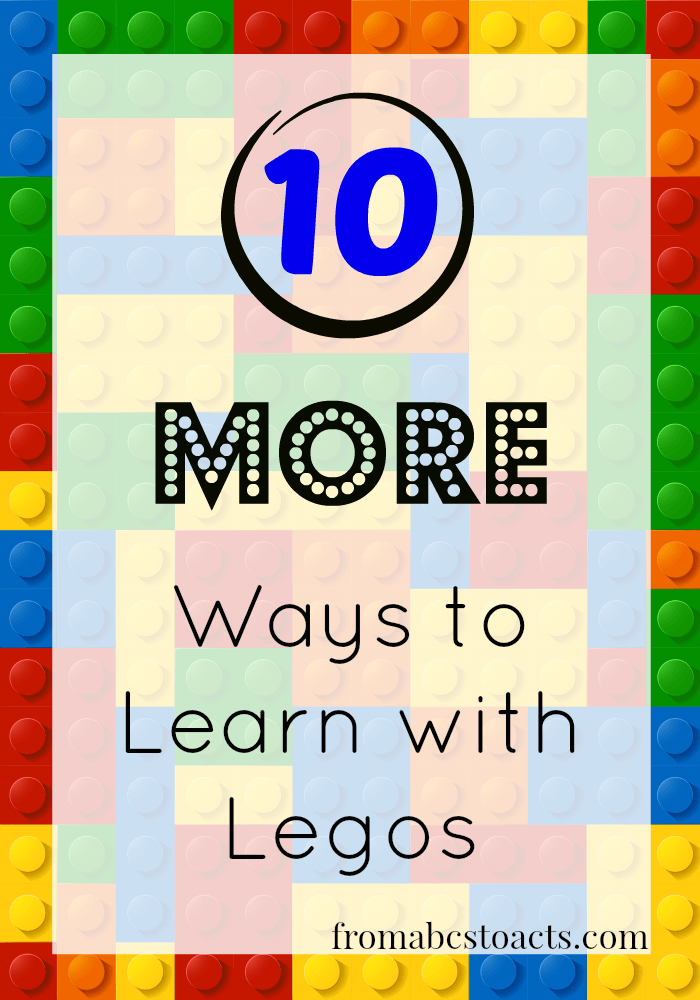 10 More Ways to Learn with Legos compiled by From ABCs to ACTs