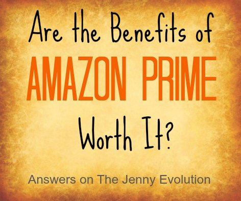 Are the Benefits of Amazon Prime Worth It? | The Jenny Evolution