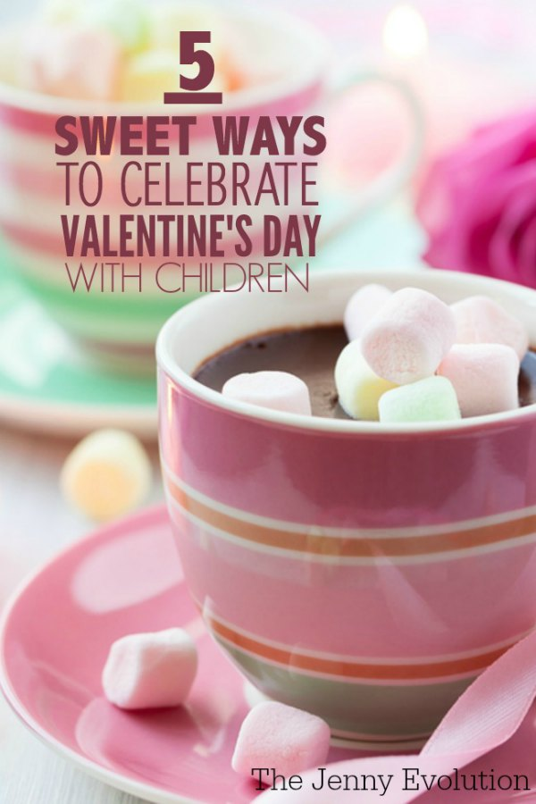 5 Sweet Ideas for Celebrating Valentine's Day with Children | Mommy Evolution