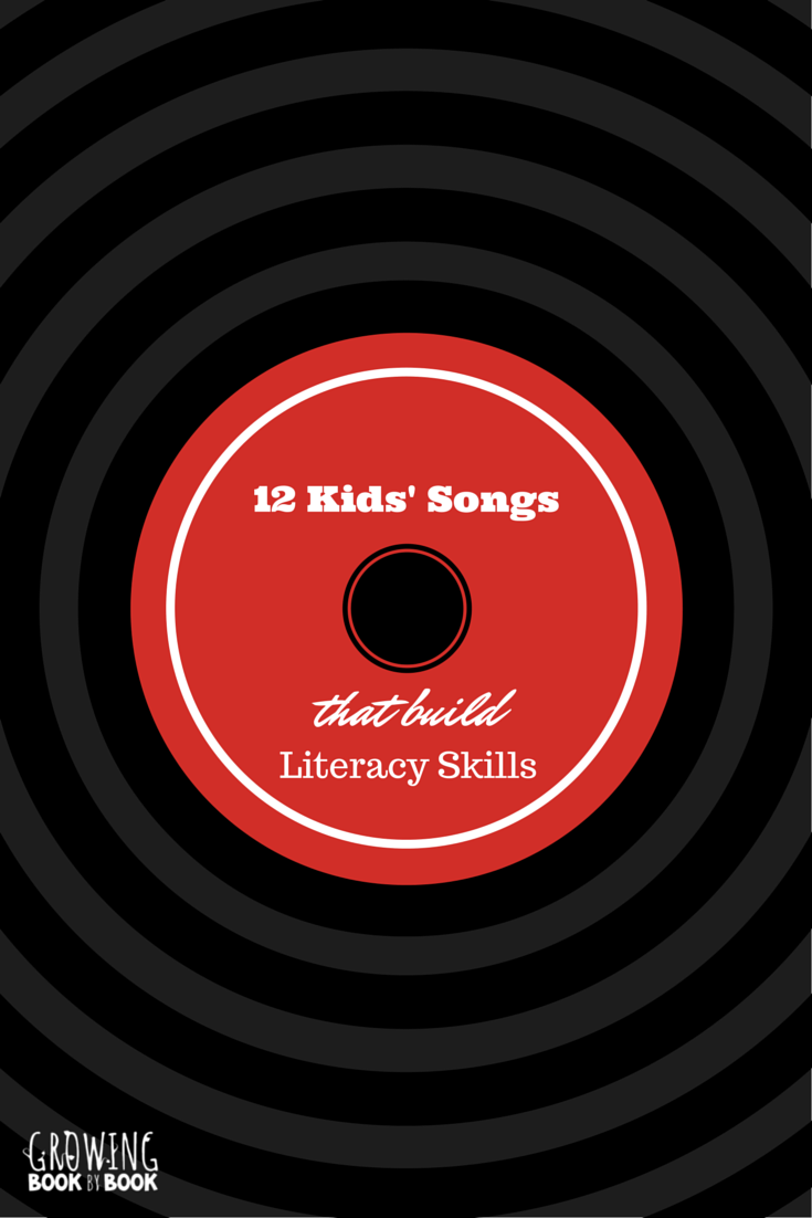 12 Kids' Songs that Build Literacy Skills. Recommended by Growing Book by Book
