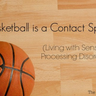 Basketball is a Contact Sport - Living with Sensory Processing Disorder | The Jenny Evolution