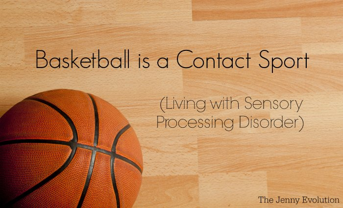 Basketball is a Contact Sport - Living with Sensory Processing Disorder | Mommy Evolution