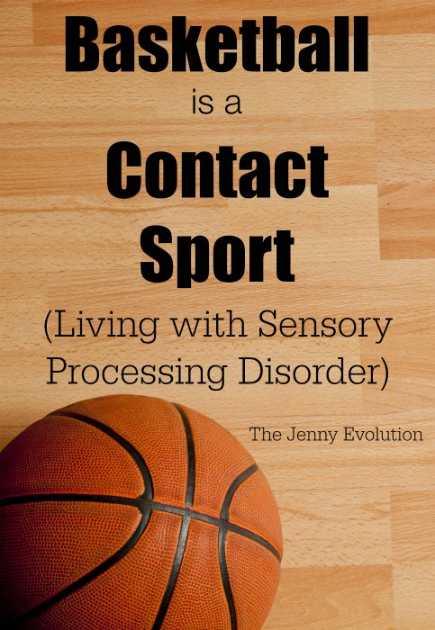 Basketball Is a Contact Sport.. And Other Sensory Observations | Mommy Evolution