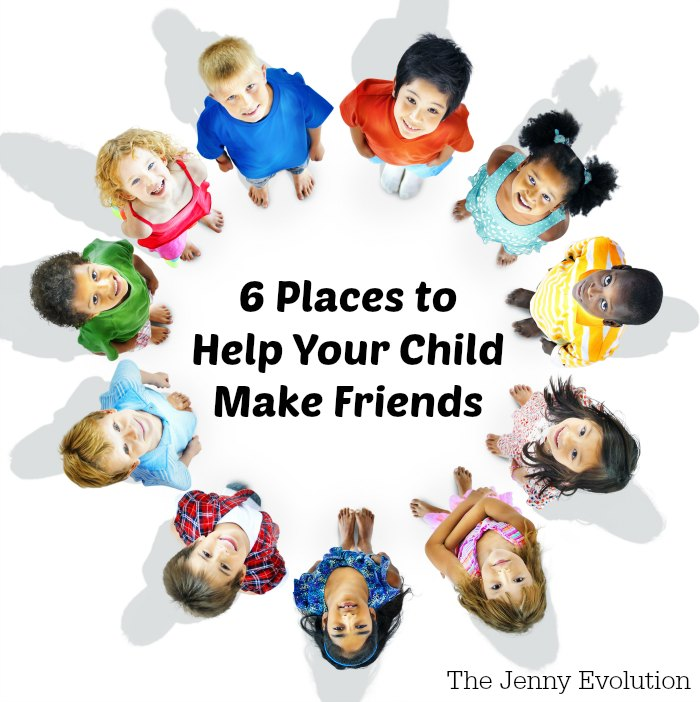 6 Places to Help Your Child Make Friends and New Connections | The Jenny Evolution