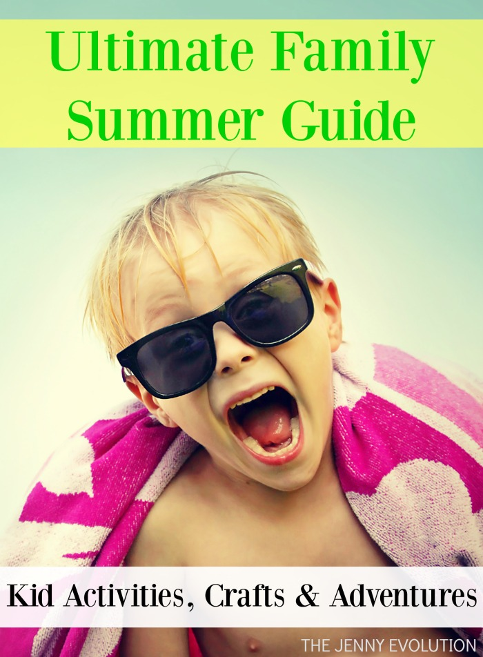 Ultimate Family Summer Guide - Kid Activities, Crafts & Adventures