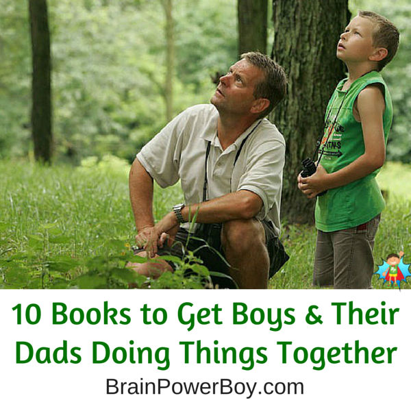 10 Books to Get Boys & Their Dads Doing Things Together from Brain Power Boy