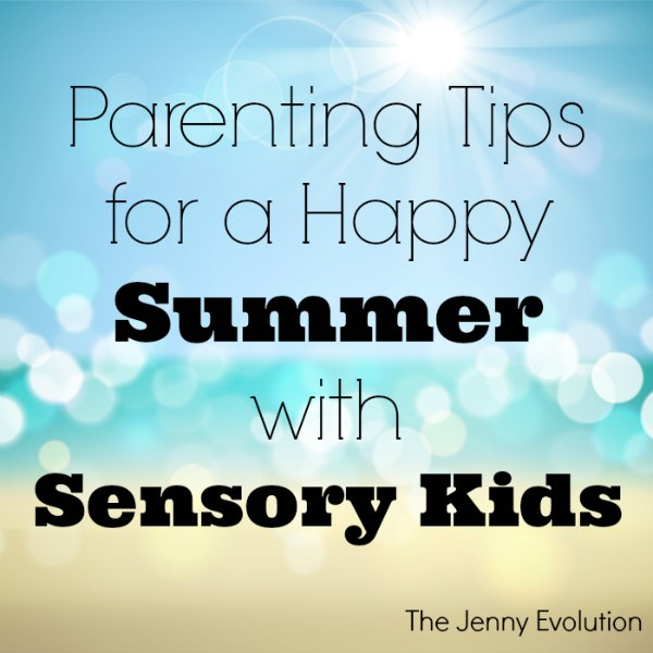 Parenting Tips for a Happy Summer with Sensory Kids | Mommy Evolution