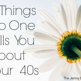 4 things No One Tells You About Your 40s | The Jenny Evolution