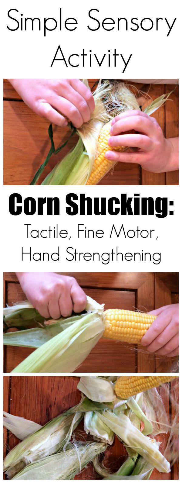 Corn Sensory Activity. Corn shucking is deceptively simple, but offers tactile, fine motor and hand strengthening outlets.