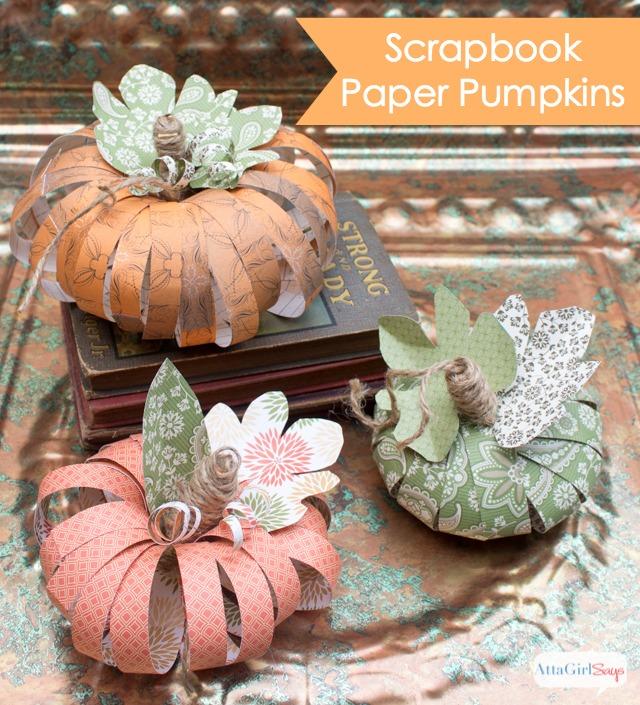 DIY Scrapbook Paper Pumpkins Tutorial from Atta Girl Says