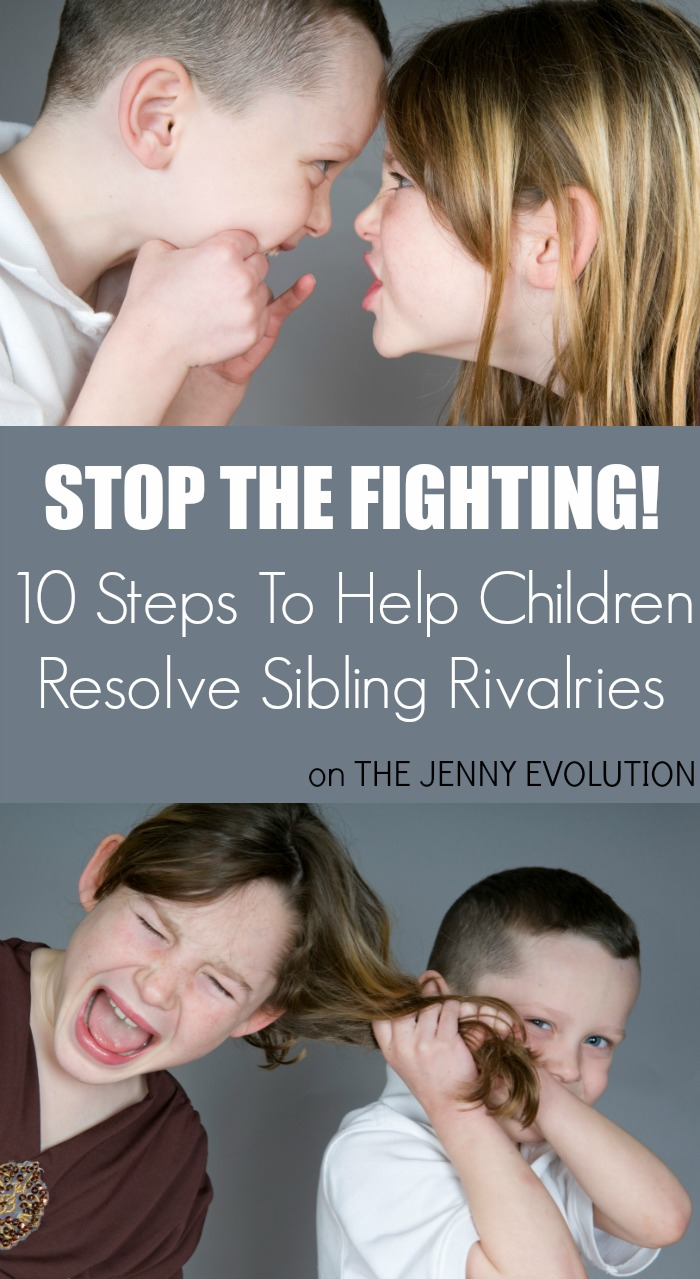 STOP the fighting! 10 Steps to Help Children Resolve Sibling Rivalries | The Jenny Evolution
