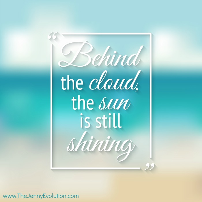 Behind the cloud, the sun is still shining (One Line Affirmations for Moms)