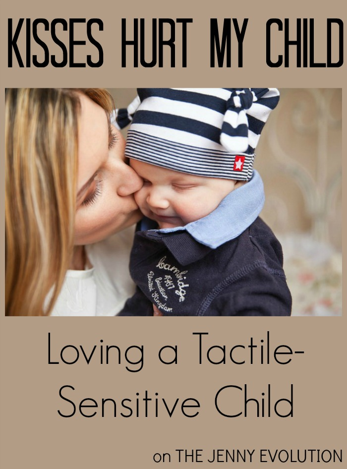 Kisses Hurt My Child - Love a Tactile Sensitive Child (Sensory Processing Disorder)