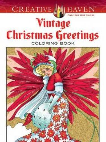 Creative Haven Vintage Christmas Greetings Coloring Book Derived From Rare Sources 31 Timeless Images Re Create Authentic Holiday Greeting Cards Featuring