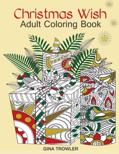 Christmas Wish The Perfect Coloring Book Gift Of Love Blessings Relaxation And Stress Relief Feel Free To Use Your Own Creativity Color