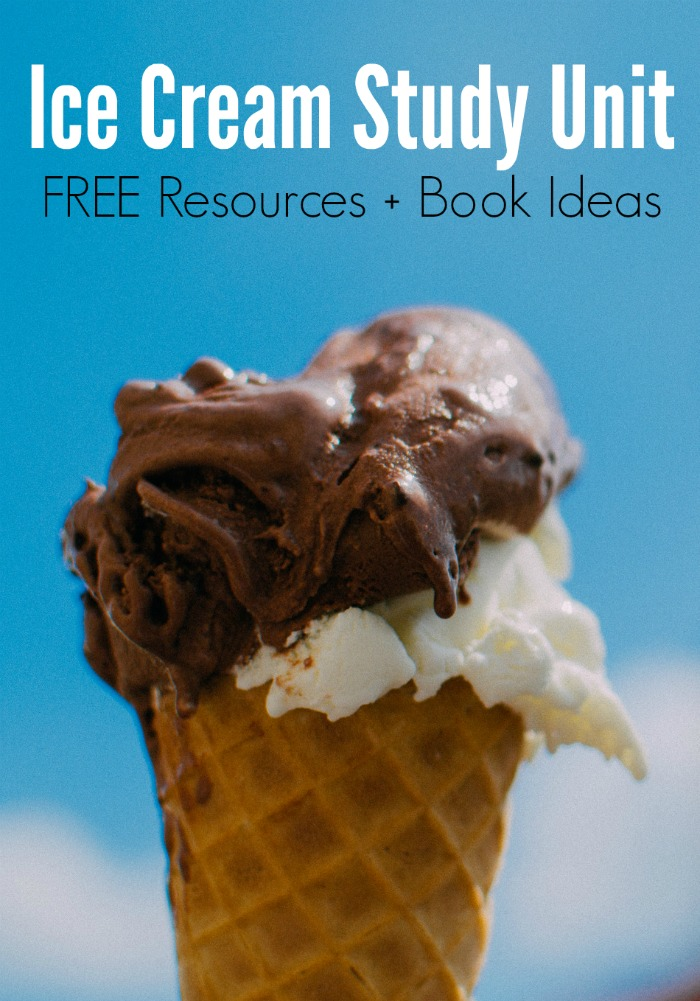Ice Cream Study Unit - FREE Resources for Homeschool and Classroom + Book Ideas