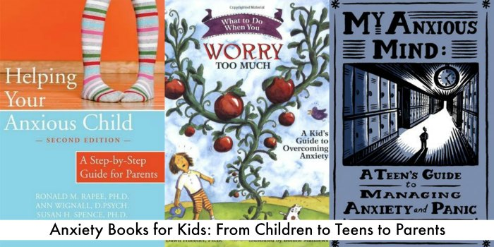 anxiety books for kids - from children to teens to parents