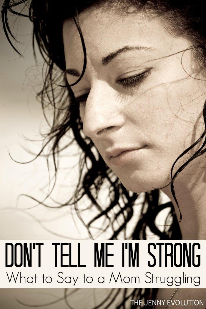Don't Tell Me I'm Strong... What To Say to a Mom Struggling | The Jenny Evolution
